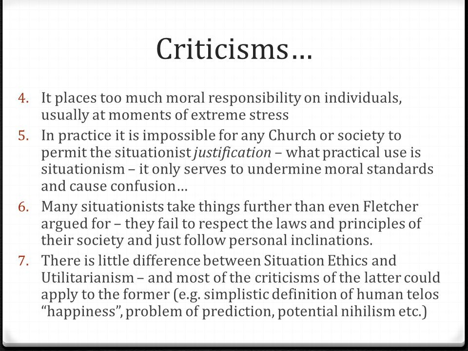 Criticisms… It places too much moral responsibility on individuals, usually at moments of extreme stress.