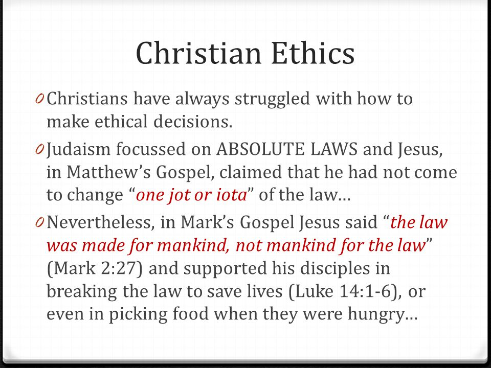 Christian Ethics Christians have always struggled with how to make ethical decisions.