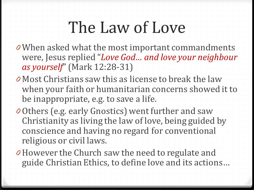 The Law of Love When asked what the most important commandments were, Jesus replied Love God… and love your neighbour as yourself (Mark 12:28-31)
