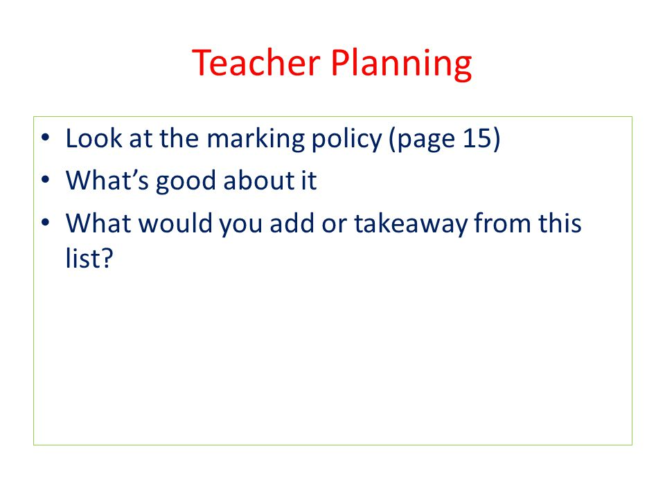 Teacher Planning Look at the marking policy (page 15)