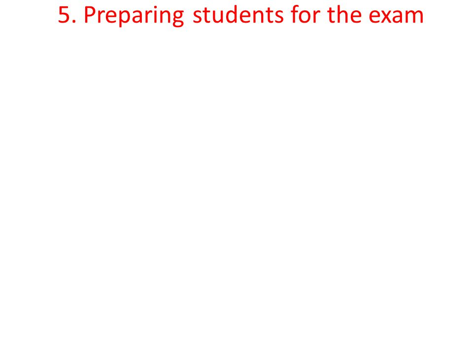 5. Preparing students for the exam