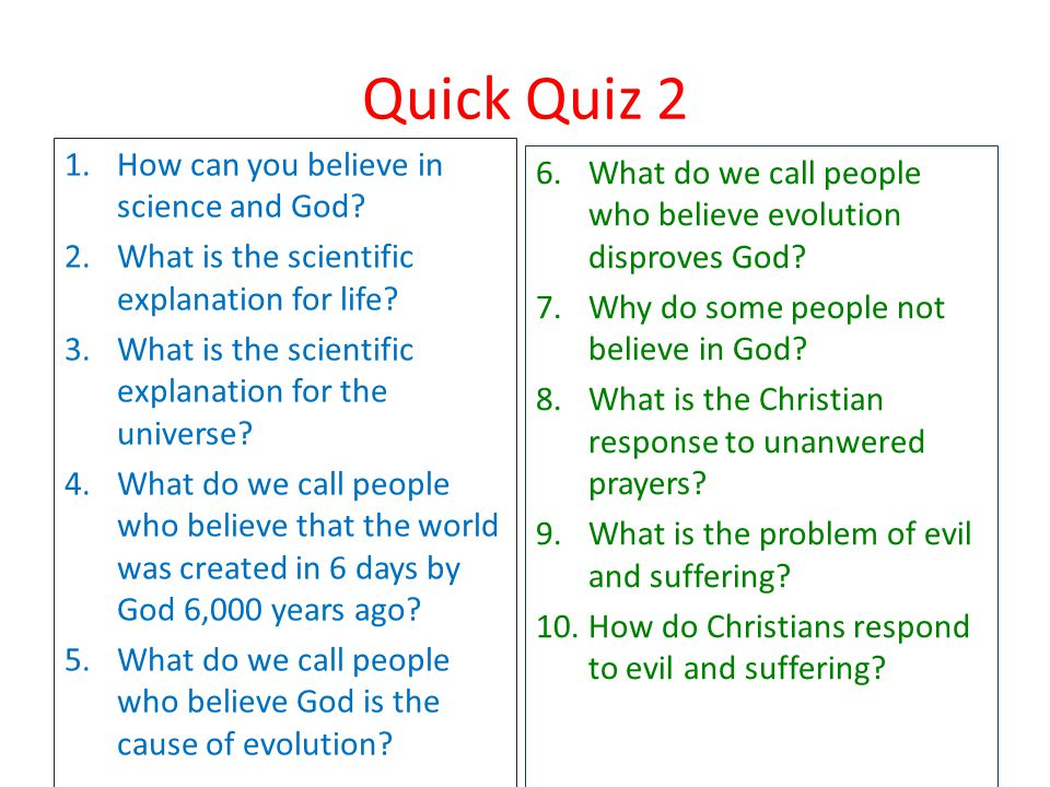 Quick Quiz 2 How can you believe in science and God
