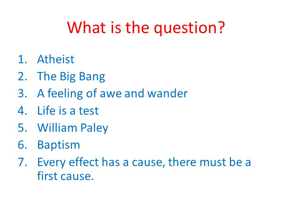 What is the question Atheist The Big Bang A feeling of awe and wander