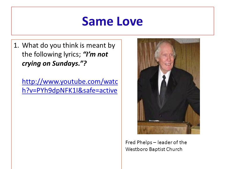 Same Love What do you think is meant by the following lyrics; I'm not crying on Sundays. http://www.youtube.com/watch v=PYh9dpNFK1I&safe=active.