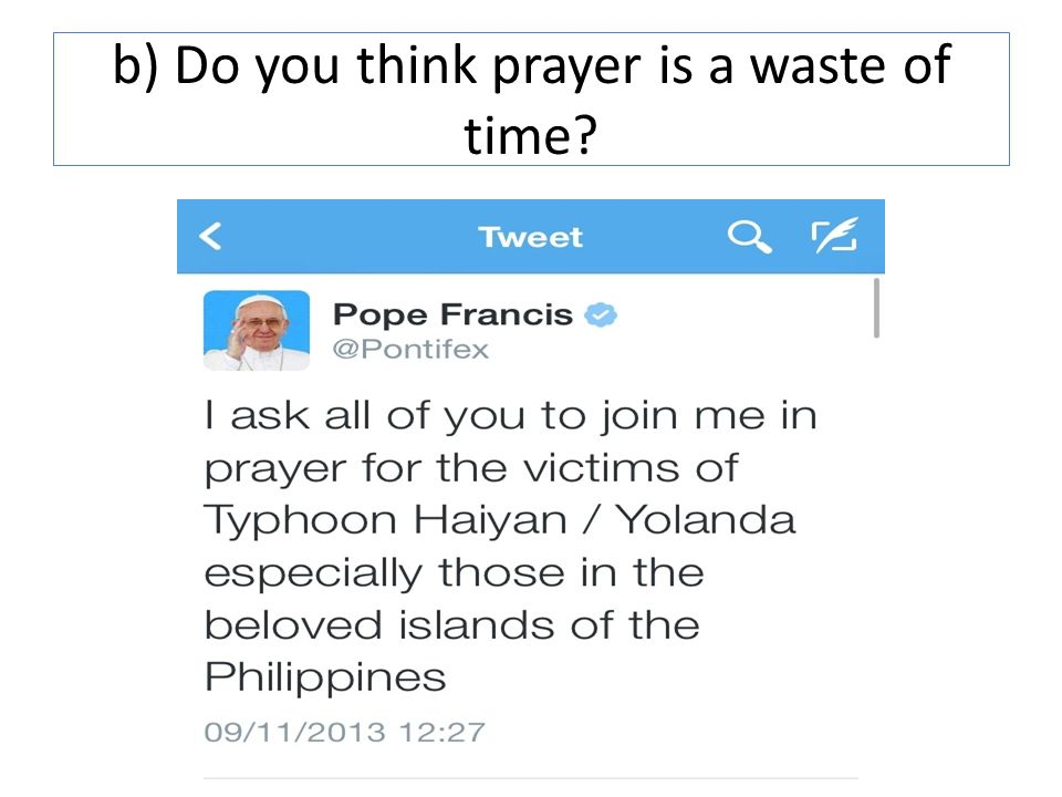 b) Do you think prayer is a waste of time