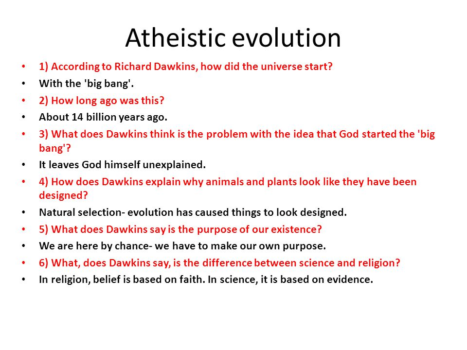 Atheistic evolution 1) According to Richard Dawkins, how did the universe start With the big bang .