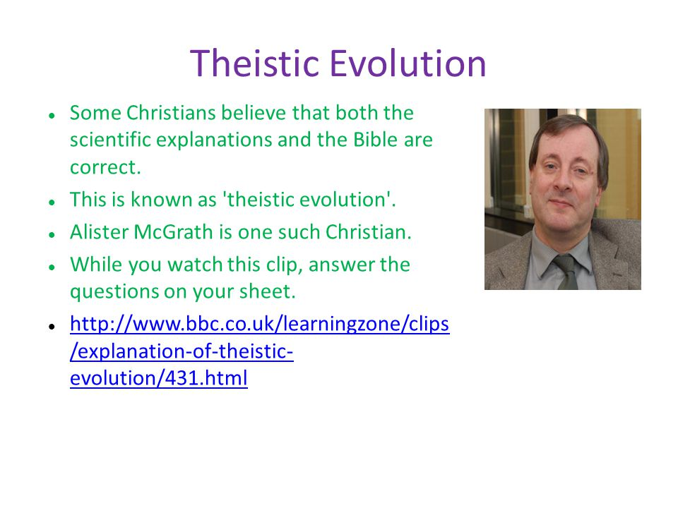 Theistic Evolution Some Christians believe that both the scientific explanations and the Bible are correct.