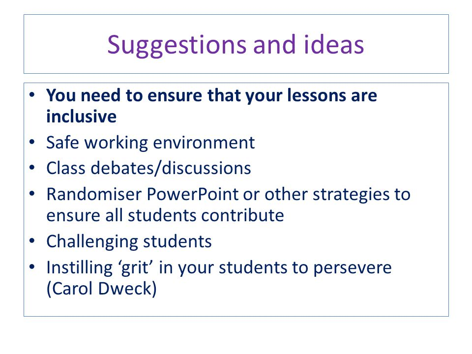 Suggestions and ideas You need to ensure that your lessons are inclusive. Safe working environment.