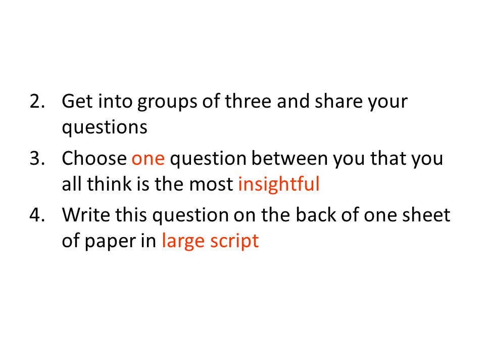 Get into groups of three and share your questions