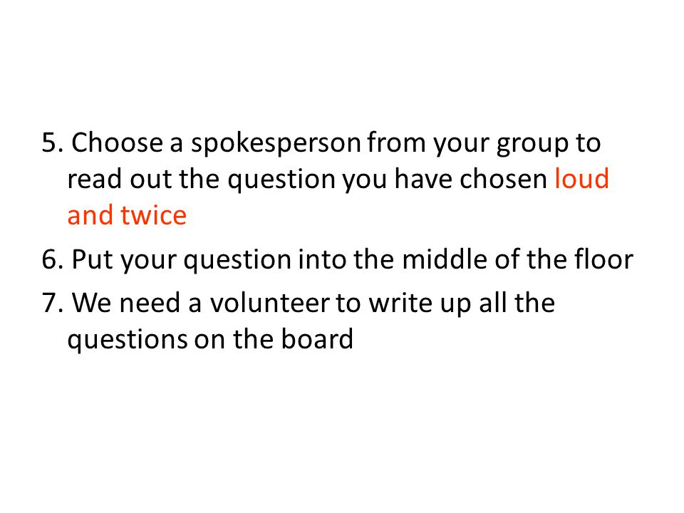 5. Choose a spokesperson from your group to read out the question you have chosen loud and twice