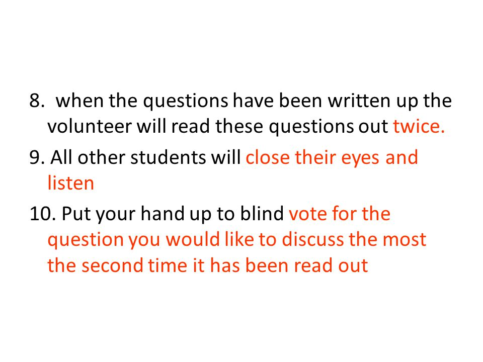 8. when the questions have been written up the volunteer will read these questions out twice.