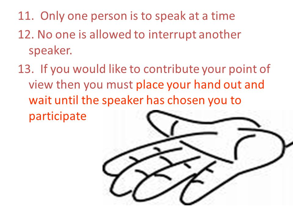 11. Only one person is to speak at a time