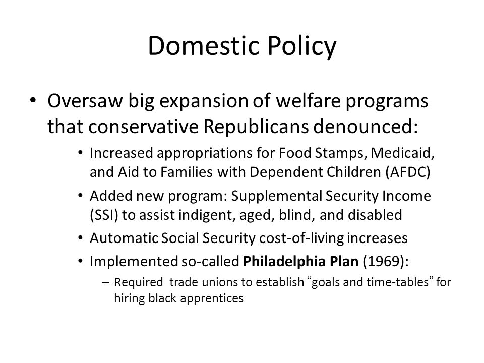 Domestic Policy Oversaw big expansion of welfare programs that conservative Republicans denounced: