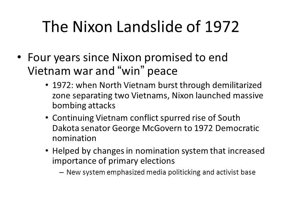 The Nixon Landslide of 1972 Four years since Nixon promised to end Vietnam war and win peace.