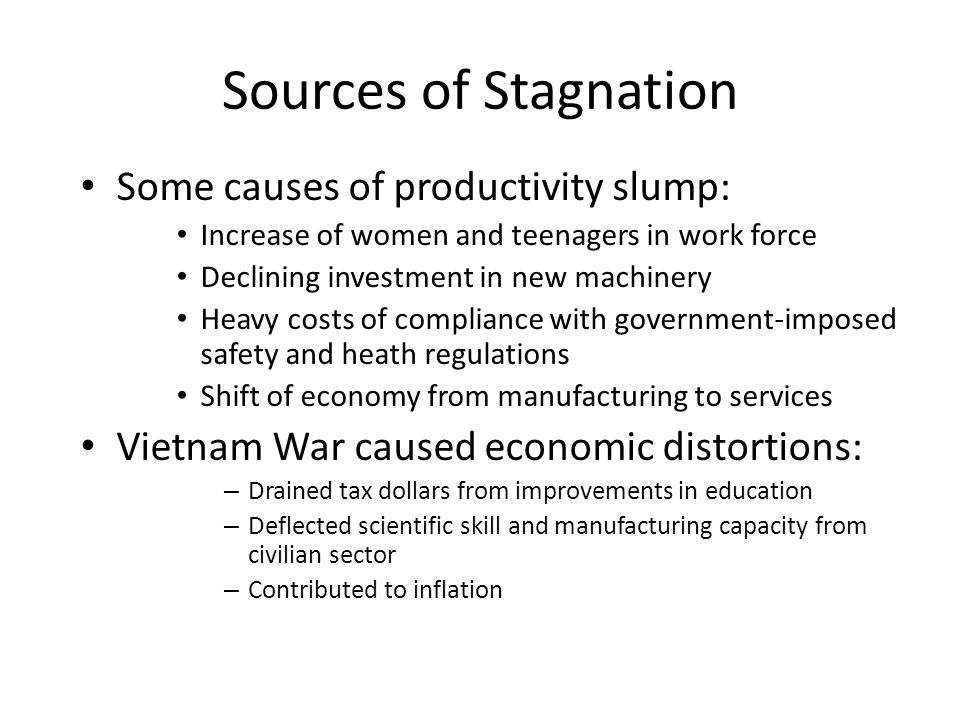 Sources of Stagnation Some causes of productivity slump: