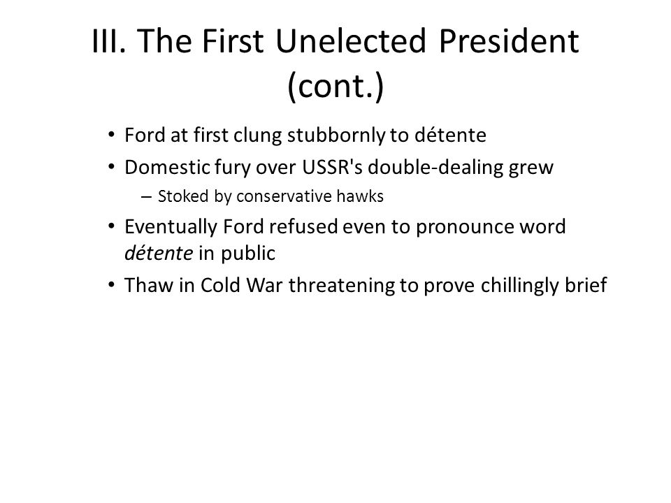 III. The First Unelected President (cont.)