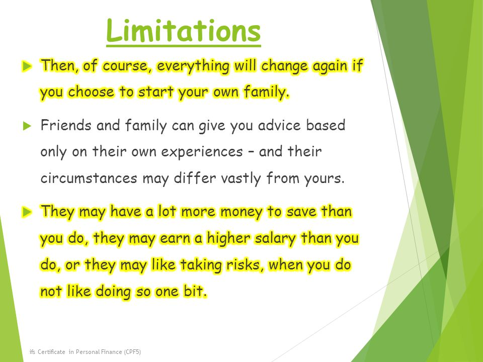 Limitations Then, of course, everything will change again if you choose to start your own family.