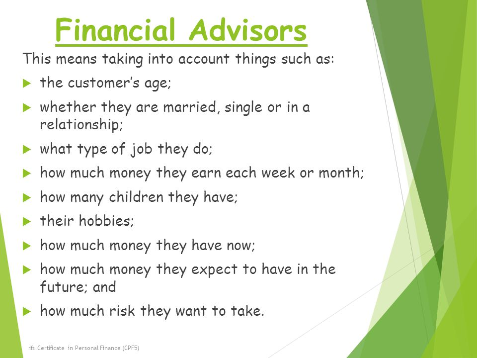 Financial Advisors This means taking into account things such as:
