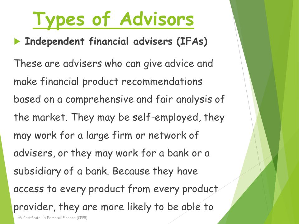 Types of Advisors Independent financial advisers (IFAs)