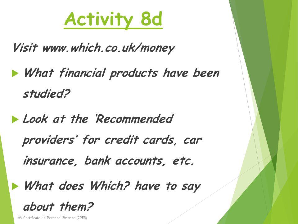 Activity 8d Visit www.which.co.uk/money