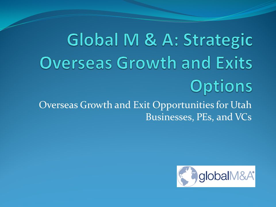 Global M & A: Strategic Overseas Growth and Exits Options