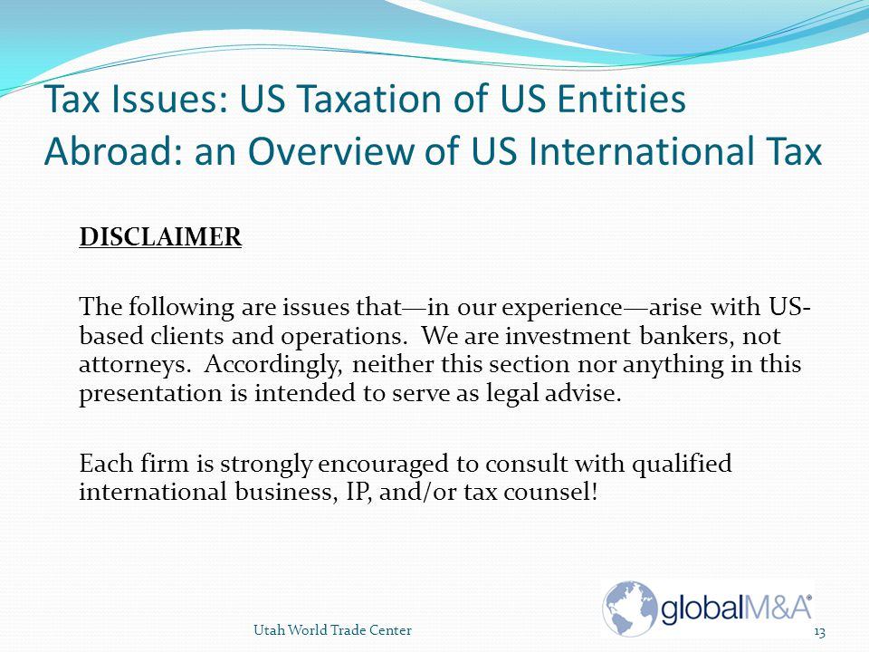 Tax Issues: US Taxation of US Entities Abroad: an Overview of US International Tax