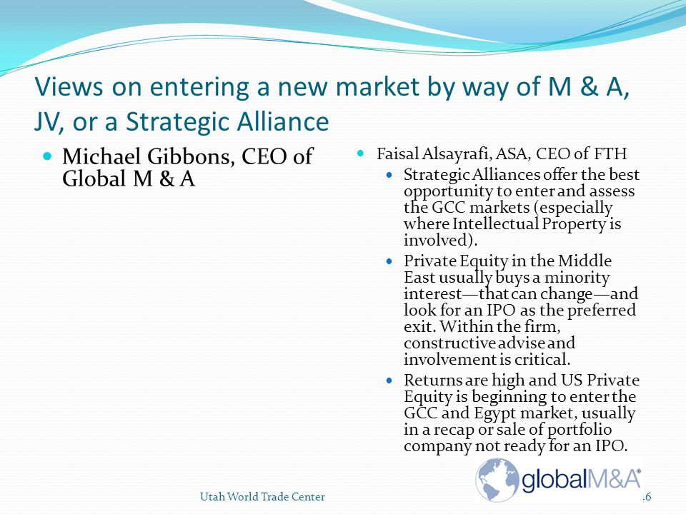Views on entering a new market by way of M & A, JV, or a Strategic Alliance