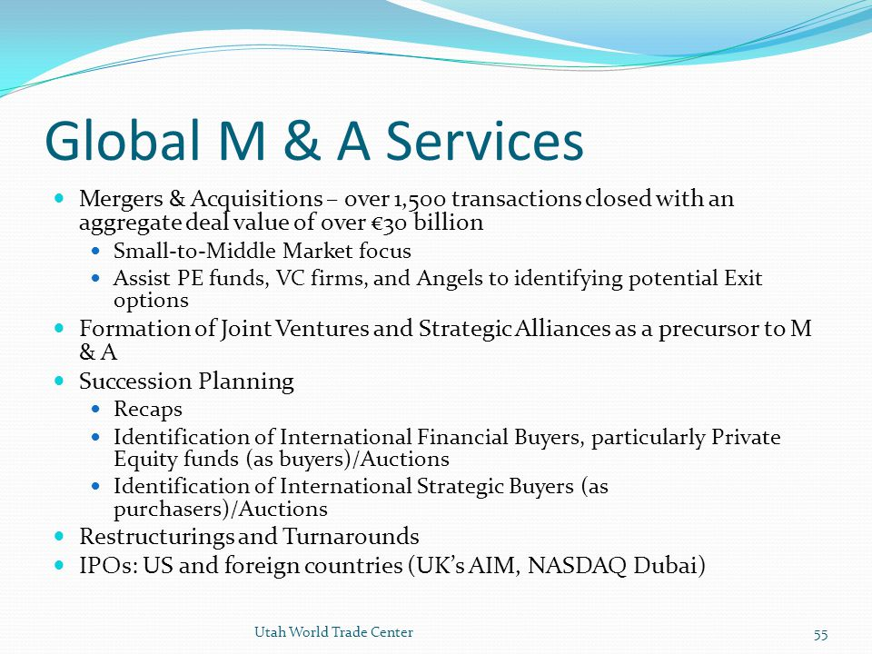 Global M & A Services Mergers & Acquisitions – over 1,500 transactions closed with an aggregate deal value of over €30 billion.