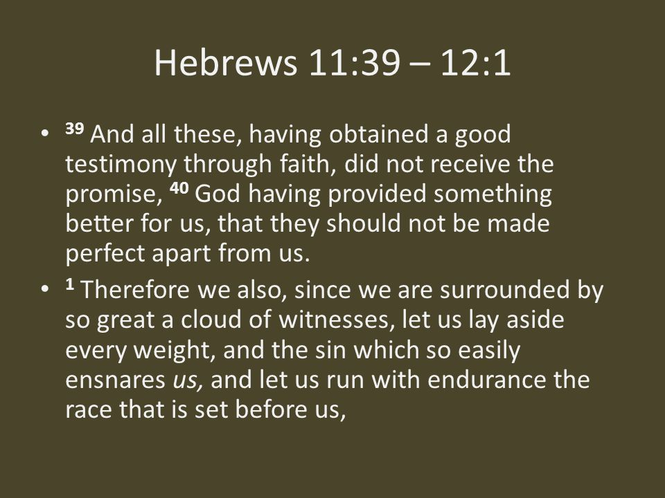 Hebrews 11:39 – 12:1