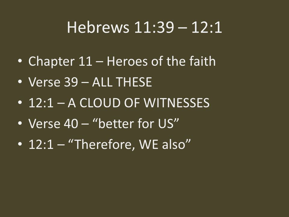 Hebrews 11:39 – 12:1 Chapter 11 – Heroes of the faith