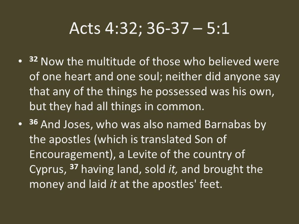 Acts 4:32; 36-37 – 5:1