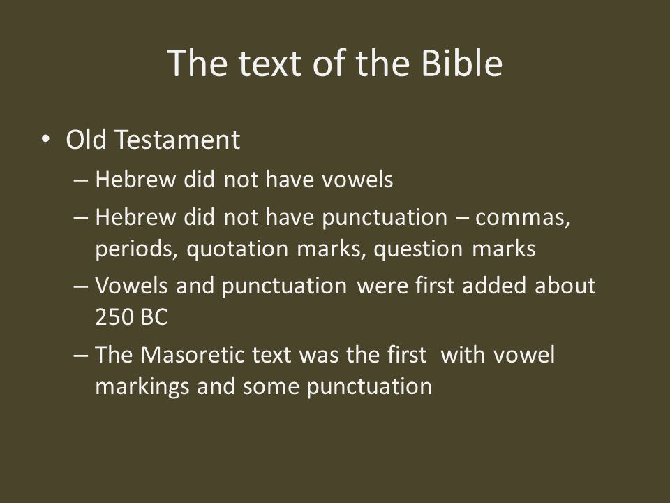 The text of the Bible Old Testament Hebrew did not have vowels