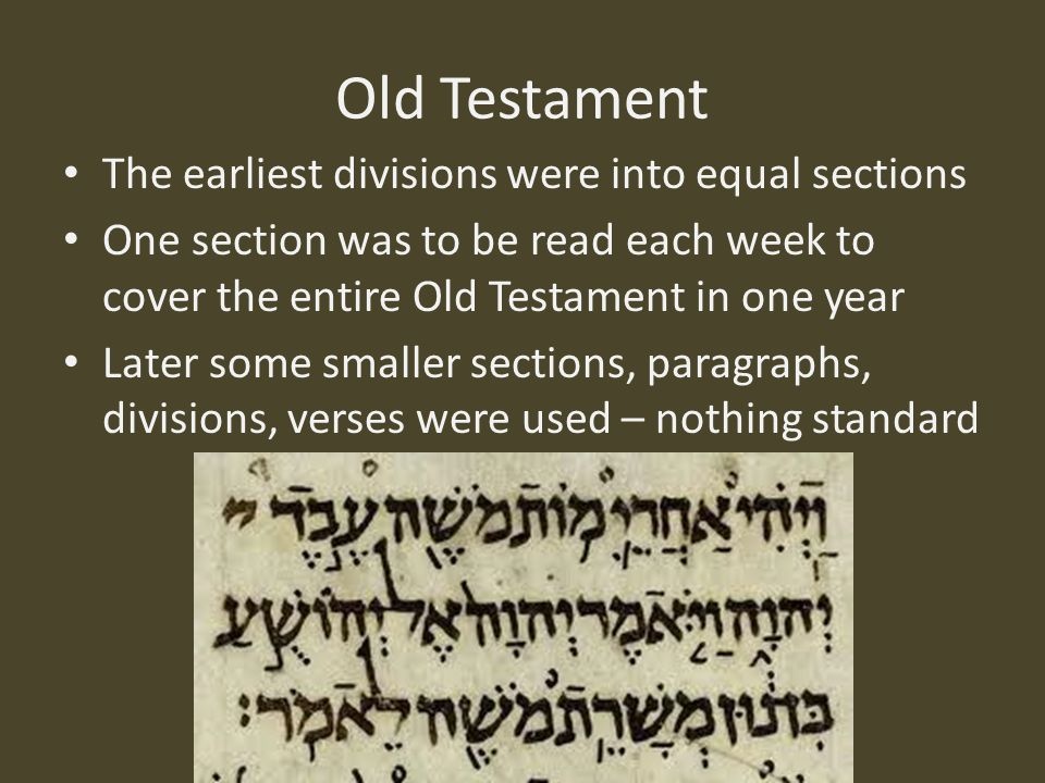 Old Testament The earliest divisions were into equal sections