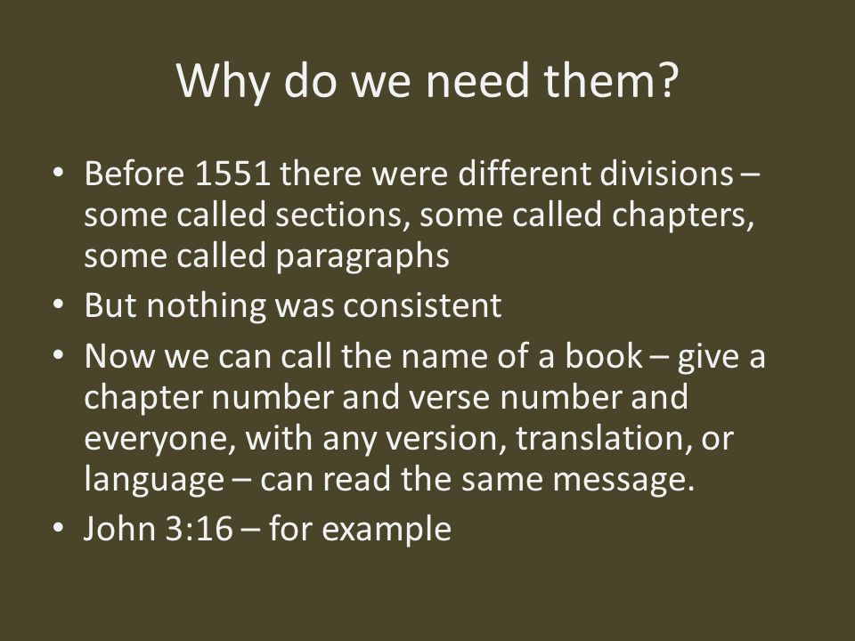 Why do we need them Before 1551 there were different divisions – some called sections, some called chapters, some called paragraphs.