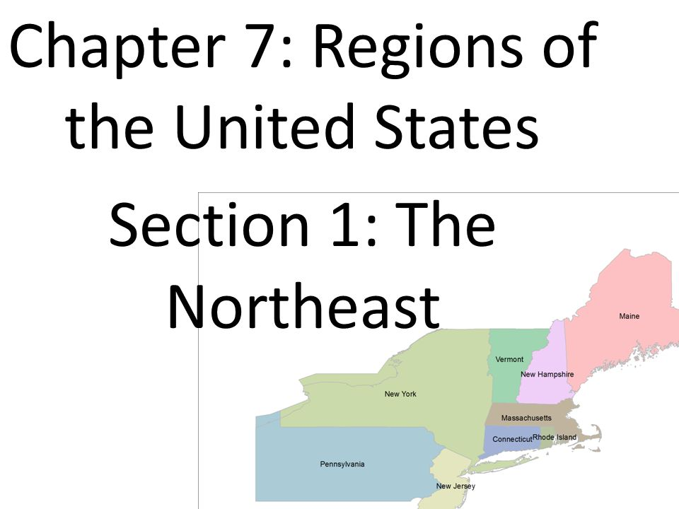 Chapter 7: Regions of the United States Section 1: The Northeast