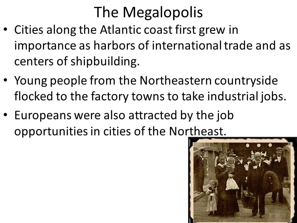 The Megalopolis Cities along the Atlantic coast first grew in importance as harbors of international trade and as centers of shipbuilding.