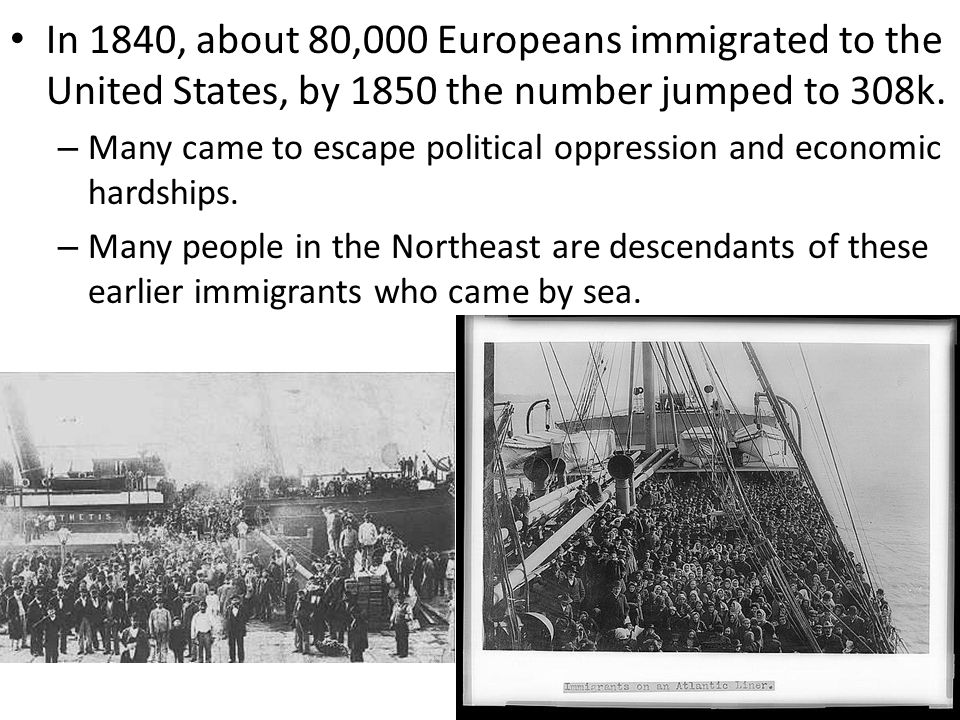 In 1840, about 80,000 Europeans immigrated to the United States, by 1850 the number jumped to 308k.