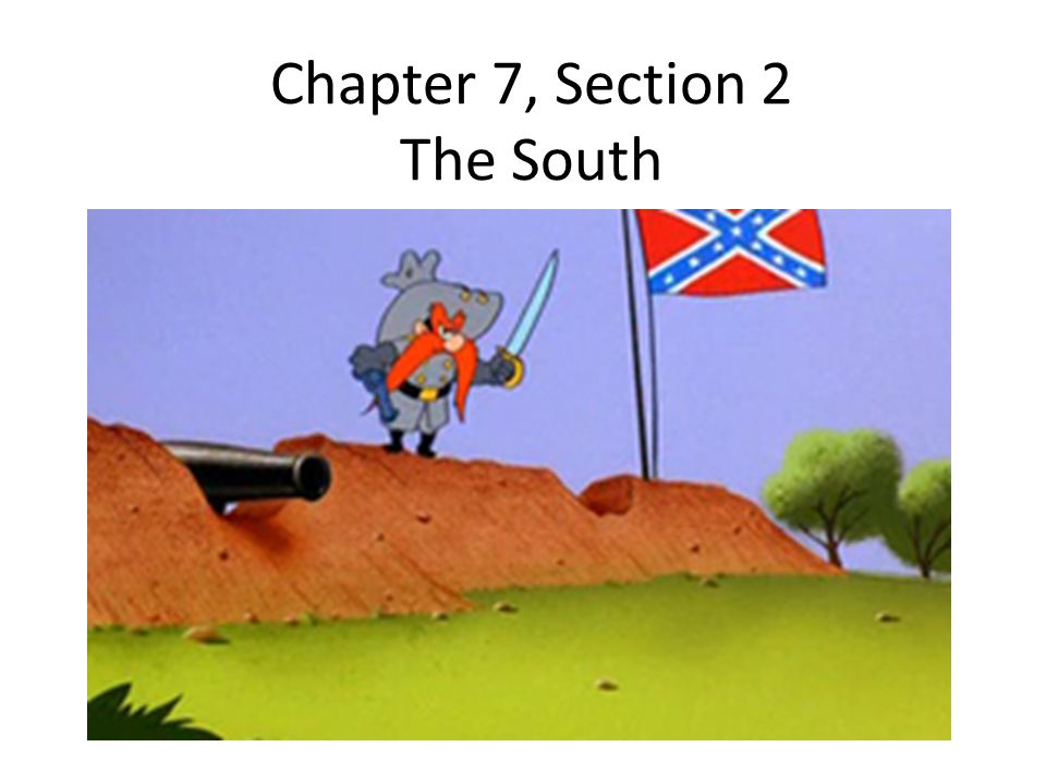 Chapter 7, Section 2 The South