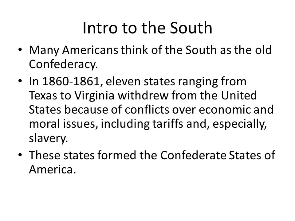 Intro to the South Many Americans think of the South as the old Confederacy.