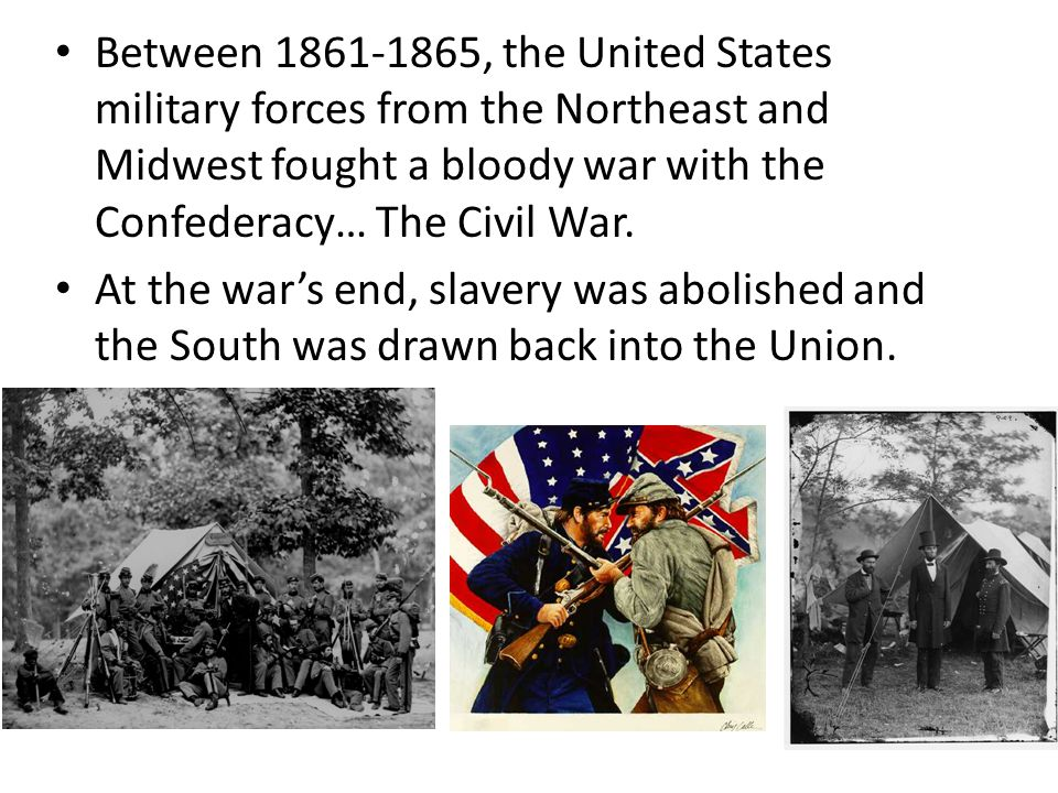 Between 1861-1865, the United States military forces from the Northeast and Midwest fought a bloody war with the Confederacy… The Civil War.