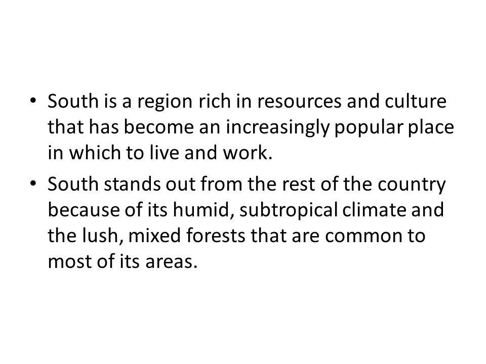 South is a region rich in resources and culture that has become an increasingly popular place in which to live and work.