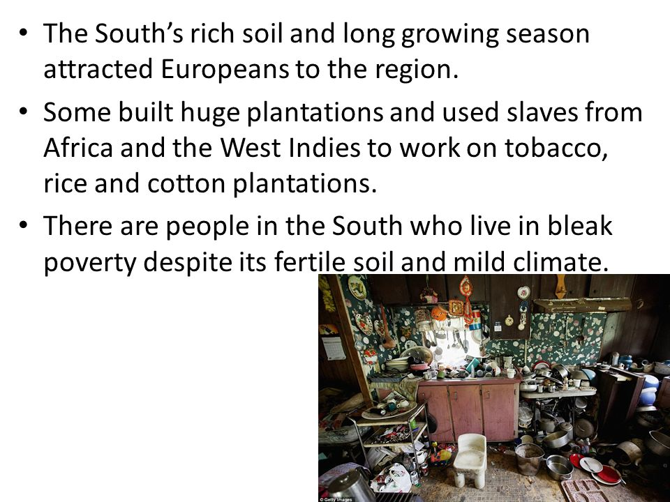 The South's rich soil and long growing season attracted Europeans to the region.