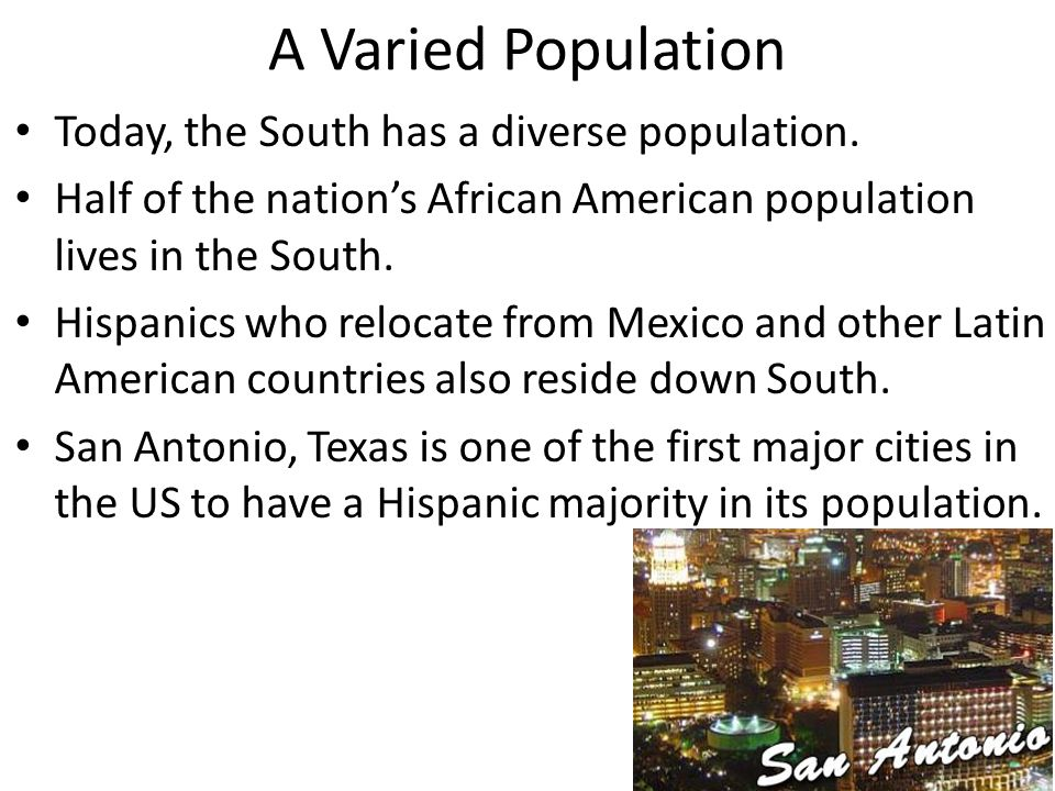 A Varied Population Today, the South has a diverse population.