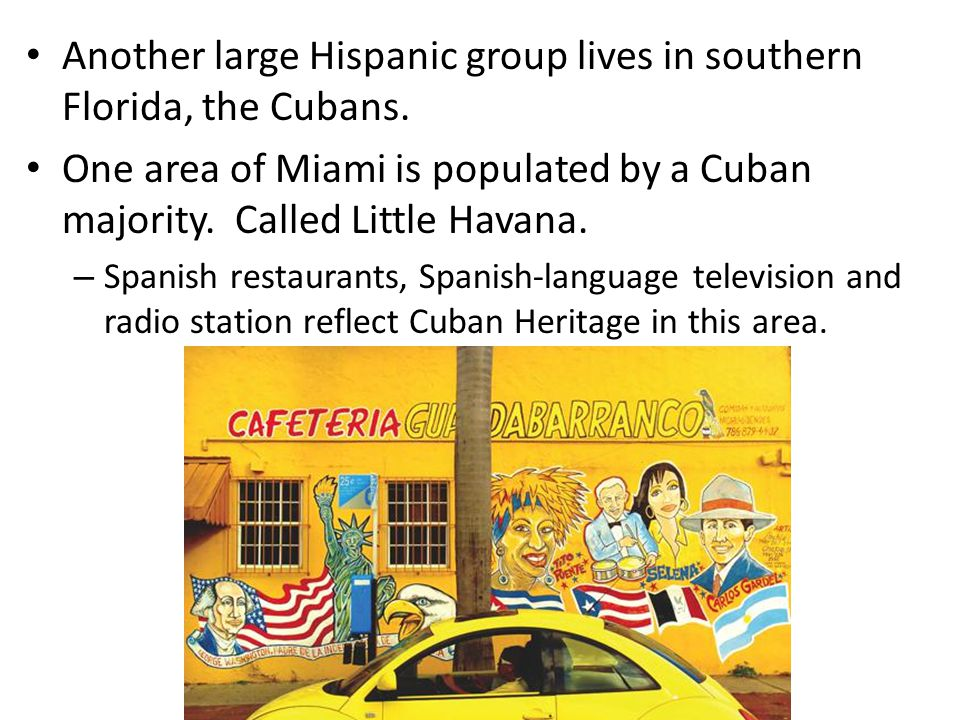 Another large Hispanic group lives in southern Florida, the Cubans.