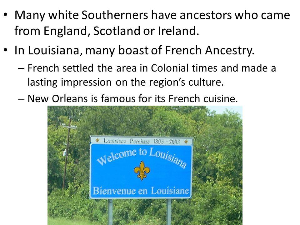 In Louisiana, many boast of French Ancestry.