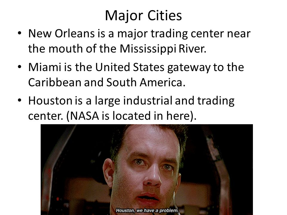 Major Cities New Orleans is a major trading center near the mouth of the Mississippi River.