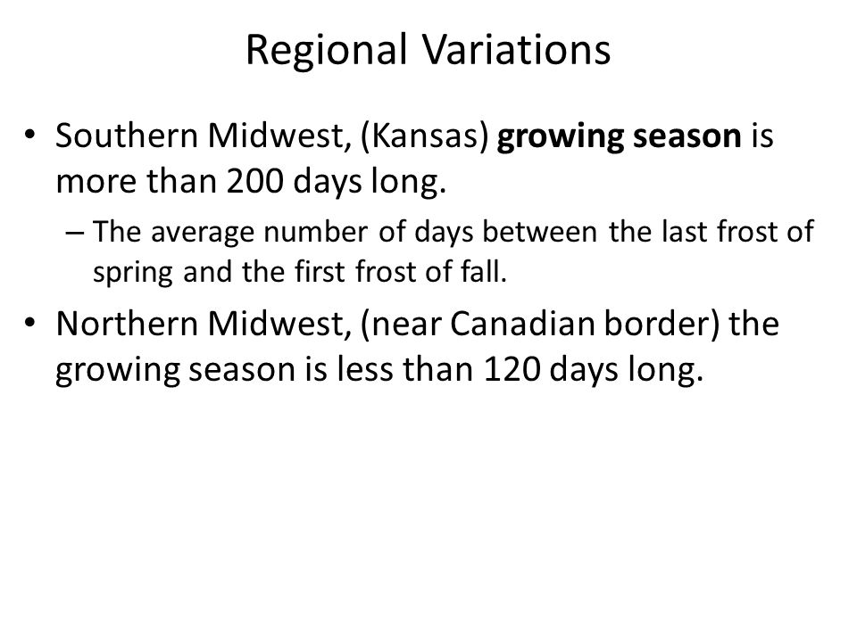 Regional Variations Southern Midwest, (Kansas) growing season is more than 200 days long.