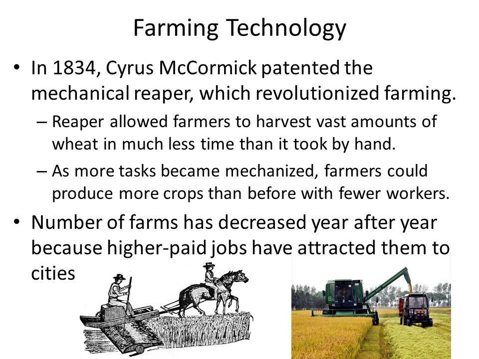 Farming Technology In 1834, Cyrus McCormick patented the mechanical reaper, which revolutionized farming.