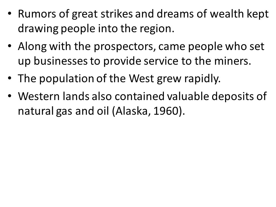 Rumors of great strikes and dreams of wealth kept drawing people into the region.