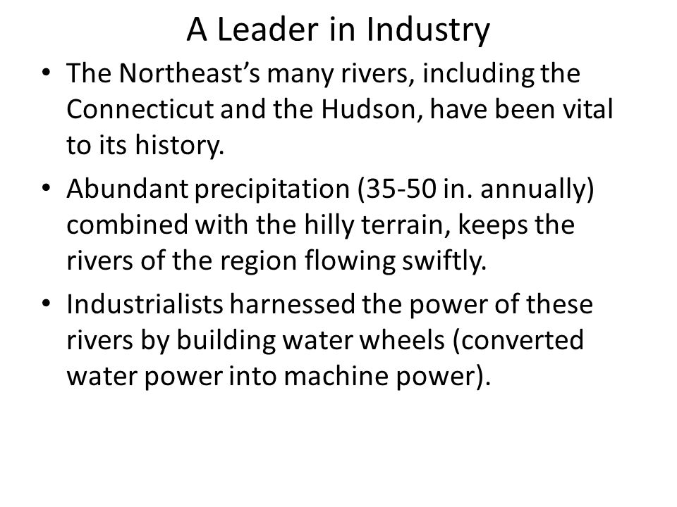 A Leader in Industry The Northeast's many rivers, including the Connecticut and the Hudson, have been vital to its history.